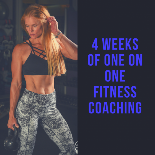 4 Weeks of One on One Fitness Coaching